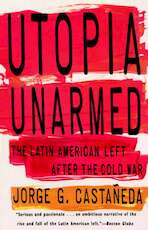 Utopia Unarmed: The Latin American Left After the Cold War - Jorge G. Castaneda (ISBN 9780679751410)