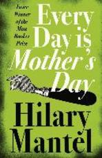 Every Day Is Mother's Day - hilary mantel (ISBN 9781841153391)