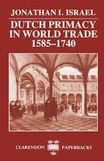 Dutch primacy in world trade, 1585-1740 - Jonathan Irvine Israel (ISBN 9780198211396)