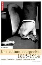 Une culture bourgeoise 1815-1914 - Peter Gay (ISBN 9782746706309)