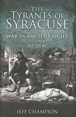 The Tyrants of Syracuse - War in Ancient Sicily - Jeffrey Champion (ISBN 9781848843677)