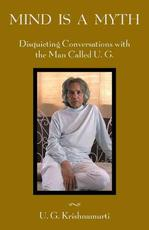 Mind Is a Myth - Disquieting Conversations with the Man Called U.G. - U. G. Krishnamurti (ISBN 9781591810650)