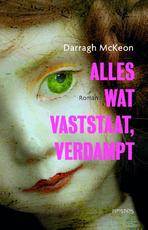 Alles wat vaststaat verdampt in de lucht - Darragh McKeon (ISBN 9789044626872)