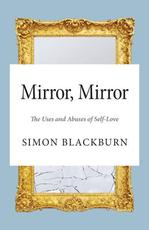 Mirror, Mirror - The Uses and Abuses of Self-Love - Simon Blackburn (ISBN 9780691161426)