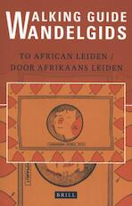 Walking Guide to African Leiden/Wandelgids door Afrikaans Leiden - Edith de Roos, Jos Damen (ISBN 9789004293243)