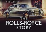 The Rolls-Royce Story - Reg Abbiss (ISBN 9780752466149)