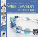 The Encyclopedia of Wire Jewelry Techniques - Sara Withers, Xuella Arnold