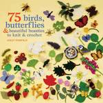 75 Birds, Butterflies & Beautiful Beasties to Knit and Croch - Lesley Stanfield (ISBN 9781844486168)