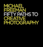 Fifty paths to creative photography - michael freeman (ISBN 9781781573471)