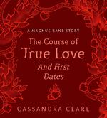 Course of True Love (and First Dates) - Cassandra Clare (ISBN 9781406379617)
