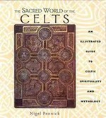 The Sacred World Of The Celts An Illustrated Guide to Celtic Spirituality and Mythology - Nigel Pennick (ISBN 9780892816545)