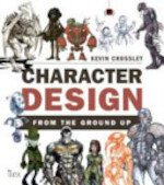 Character Design from the Ground Up - Kevin Crossley (ISBN 9781781572108)