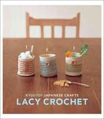 Kyuuto! Japanese Crafts! Lacy Crochet - (ISBN 9780811860581)