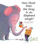 How Much Does the Gray in an Elephant Weigh? - Erik Van Os (ISBN 9781935954279)