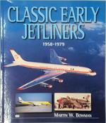Classic Early Jetliners - Martin W. Bowman (ISBN 9780760311349)