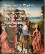 Goswin Van Der Weyden's Late Medieval Cycle of Paintings Representing the Life of St. Dymphna
