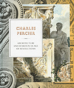 Charles Percier – Architecture and Design in an Age of Revolutions