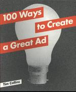 100 Ways to Create a Great Ad - tim collins (ISBN 9781780671680)