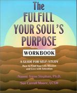The Fulfill Your Soul's Purpose Workbook