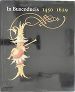 In Buscoducis 1450-1629 - A.M. Koldeweij (ISBN 9789061790853)