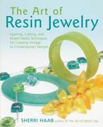 The Art of Resin Jewelry - Sherri Haab (ISBN 9780823003440)