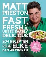 Fast, Fresh & Unbelievably Delicious - Matt Preston (ISBN 9789021557502)