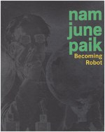 Nam June Paik - Becoming Robot - Melissa Chiu (ISBN 9780300209211)