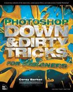 Photoshop Down & Dirty Tricks for Designers - Corey Barker (ISBN 9780321820495)