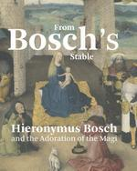 From Bosch's stable. Hieronymus Bosch and the Adoration of the Magi - Matthijs Ilsink, Jos Koldeweij, Ron Spronk (ISBN 9789462583078)