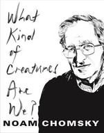 What kind of creatures are we - noam chomsky (ISBN 9780231175968)