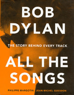 Bob Dylan All the Songs - Philippe Margotin, Jean-Michel Guesdon (ISBN 9781579129859)