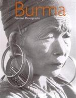 Burma. Frontier photographs. 1918 - 1935 - E. Dell (ed.). Contrib. by J. Falconer, D. Odo, M. Sadan J.H. (photogr.) Green (ISBN 9781858941035)