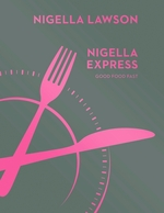 Nigella express : good food fast