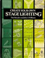 Create your own stage lighting - Tim Streader, John A. Williams