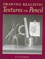 Drawing Realistic Textures in Pencil - J. D. Hillberry (ISBN 9780891348689)