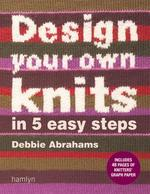 Design Your Own Knits in 5 Easy Steps - Debbie Abrahams (ISBN 9780600616382)