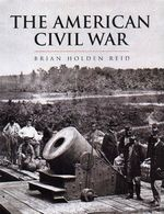 The American Civil War and the wars of the Industrial Revolution - Brian Holden Reid, John Keegan