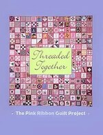 Threaded together - The Pink Ribbon Quilt Project