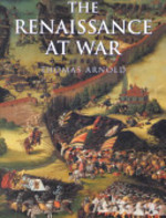 The Renaissance at War - Thomas F. Arnold, John Keegan