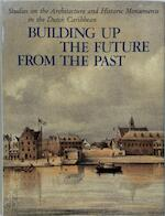 Building up the future from the past - Henry E. Coomans, Michael A. Newton, Maritza Coomans-eustatia (ISBN 9789060117026)