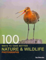 100 Ways to Take Better Nature & Wildlife Photographs - Guy Edwardes (ISBN 9780715331484)