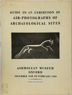 Guide to an Exhibition of Air-Photographs of Archaeological Sites. Ashmolean Museum, Oxford, November 1948 to February 1949 - N/a