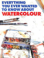 Everything You Ever Wanted to Know about Watercolour - Marian E. Appellof (ISBN 9780713471984)