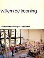 Willem de Kooning. Het Noordatlantisch licht / The North Atlantic light 1960-1983