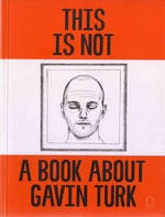 This Is Not a Book About Gavin Turk - Damien Hirst (ISBN 9781907112270)