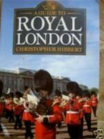 A Guide to royal London - Christopher Hibbert