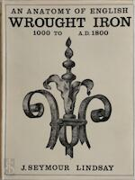 An anatomy of English wrought iron - 1000 to a.d. 1800 - John Seymour Lindsay