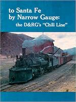To Santa Fe by Narrow Gauge - Gordon S. Chappell