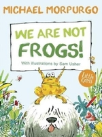 We are not frogs! - Michael Morpurgo
