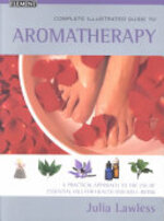 The Complete Illustrated Guide to Aromatherapy - Julia Lawless (ISBN 9780007131082)